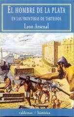 El Hombre de la plata: En las fronteras de Tartessos León Arsenal