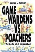 Game Wardens vs. Poachers, Tickets Still Available James L. Palmer