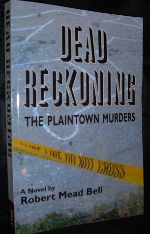 Dead Reckoning, The Plaintown Murders  by  Robert Mead Bell