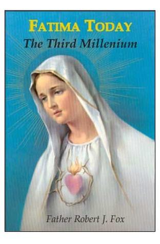 Fatima Today - The Third Millennium  by  Robert J. Fox
