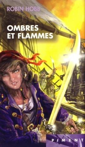 Ombres et flammes (Les Aventuriers de la Mer, #8)  by  Robin Hobb