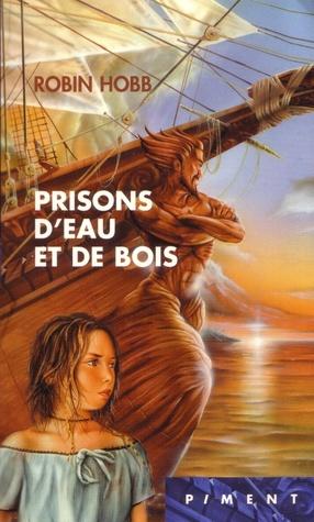 Prisons deau et de Bois (Aventuriers de la Mer, #5)  by  Robin Hobb