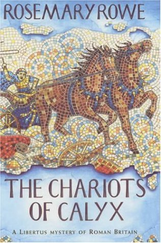 The Chariots of Calyx (Libertus Mystery of Roman Britain, #4)  by  Rosemary Rowe