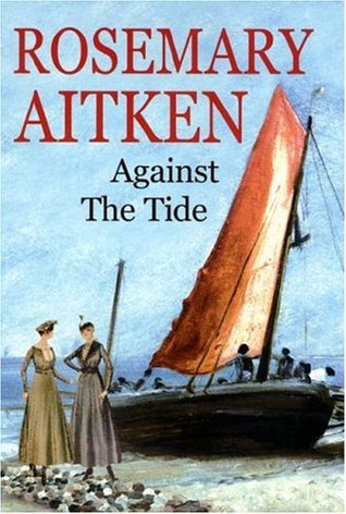 Against the Tide  by  Rosemary Aitken