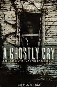 A Ghostly Cry: True Encounters with the Paranormal  by  Stephen Jones