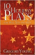 10 Holiday Plays for 4th, 5th and 6th Graders Gregory C. Young