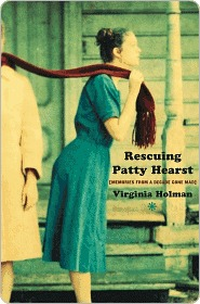 Rescuing Patty Hearst: Memories From a Decade Gone Mad  by  Virginia Holman