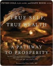 True Self, True Wealth: A Pathway to Prosperity  by  Peter Cole