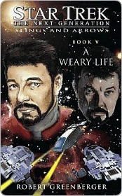 A Weary Life (Star Trek: The Next Generation: Slings and Arrows, #5) Robert Greenberger