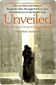 Unveiled: How an American Woman Found Her Way Through Politics, Love and Obedience in the Middle East  by  Deborah Kanafani