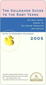 The Gallagher Guide to the Baby Years, 2005 Edition: The Real Moms Survey of Top-Rated Products and Advice  by  Stephanie Gallagher