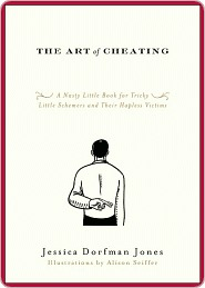 The Art of Cheating: A Nasty Little Book for Tricky Little Schemers and Their Hapless Victims Jessica Dorfman Jones