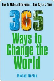 365 Ways To Change the World: How to Make a Difference-- One Day at a Time Michael Norton