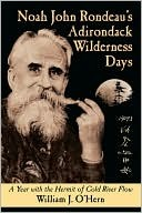 Noah John Rondeaus Adirondack Wilderness Days: A Year with the Hermit of Cold River Flow William OHern