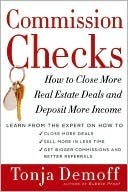 Commission Checks: How to Close More Real Estate Deals and Deposit More Income Tonja Demoff