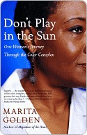 Dont Play in the Sun: One Womans Journey Through the Color Complex Marita Golden