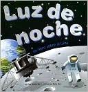 Luz De Noche/ Night Light: Un Libro Sobre La Luna/ a Book About the Moon  by  Dana Meachen Rau