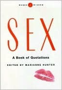 Sex:  A Book of Quotations  by  Marianne Hunter