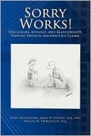 Sorry Works!: Disclosure, Apology, and Relationships Prevent Medical Malpractice Claims Doug Wojcieszak
