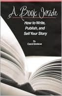 A Book Inside: How to Write, Publish, and Sell Your Story Carol Denbow