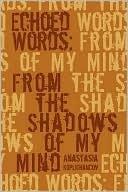 Echoed Words: From the Shadows of My Mind  by  Anastasia Koplichancov