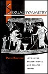 Sexual Symmetry: Love in the Ancient Novel and Related Genres David Konstan