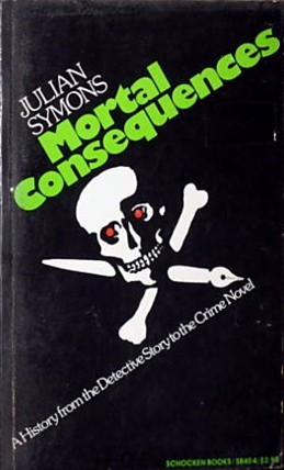 Mortal Consequences: A History from the Detective Story to the Crime Novel  by  Julian Symons