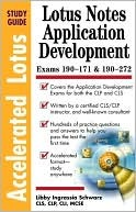 Accelerated Lotus Notes Application Development Study Guide: Exams 190-171 & 190-272  by  Libby Ingrassia Schwarz