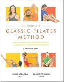 The Complete Classic Pilates Method: Centre Yourself with this Step-by-Step Aroach to Joseph Pilatess Original Matwork Programme  by  Miranda Bass