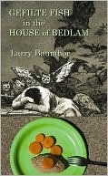 Gefilte Fish in the House of Bedlam  by  Larry Baumhor