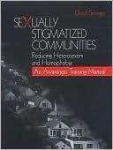 Sexually Stigmatized Communities: Reducing Heterosexism and Homophobia: An Awareness Training Manual Chuck Stewart