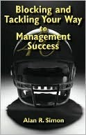 Blocking and Tackling Your Way to Management Success  by  Alan Simon