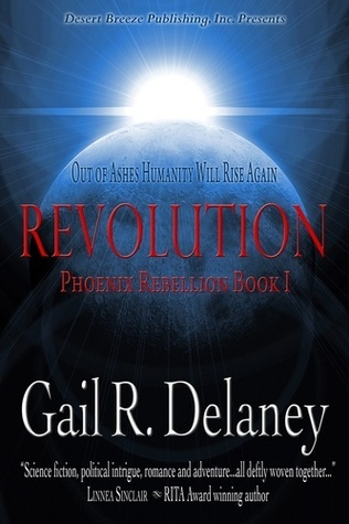 Revolution (Phoenix Rebellion, #1)  by  Gail R. Delaney