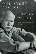 Our Story Begins Tobias Wolff