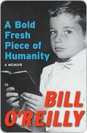 A Bold Fresh Piece of Humanity: A Memoir Bill OReilly
