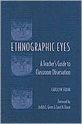 Ethnographic Eyes: A Teachers Guide to Classroom Observation Carolyn Frank