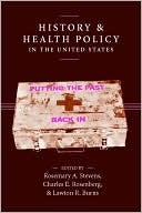 History and Health Policy in the United States: Putting the Past Back In Rosemary  Stevens