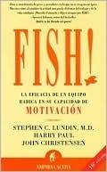 Fish!: La eficacia de un equipo radica en su capacidad de motivación  by  Stephen C. Lundin