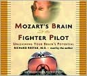 Mozarts Brain and the Fighter Pilot: Unleashing Your Brains Potential Richard Restak
