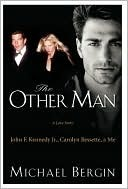 The Other Man: John F. Kennedy Jr., Carolyn Bessette, and Me Michael Bergin