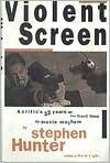 Violent Screen  by  Stephen Hunter