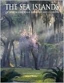 The Sea Islands of South Carolina, Georgia, and Florida  by  Karen T. Bartlett