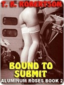 Bound to Submit [Aluminum Roses Book 2] T.B. Robertson