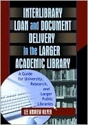 Interlibrary Loan and Document Delivery in the Larger Academic Library  by  Lee Hilyer