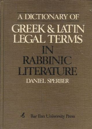 A Dictionary of Greek and Latin Legal Terms in Rabbinic Literature  by  Daniel Sperber