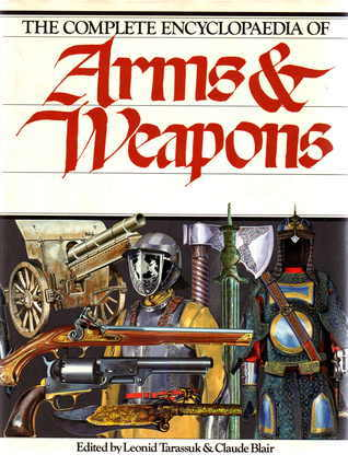 The Complete Encyclopaedia of Arms and Weapons  by  Leonid Tarassuk