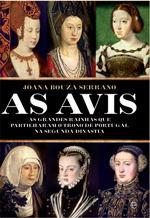 As Avis. As Grandes Rainhas que Partilharam o Trono de Portugal na Segunda Dinastia  by  Joana Bouza Serrano