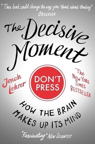 The Decisive Moment Jonah Lehrer