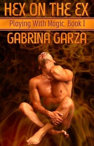Hex On The Ex (Playing With Magic, #1) Gabrina Garza