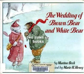 The Wedding of Brown Bear and White Bear  by  Martine Beck